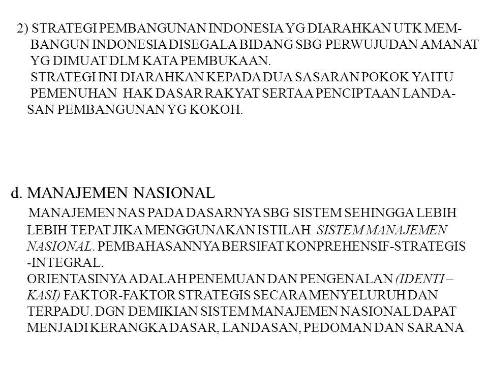 2) STRATEGI PEMBANGUNAN INDONESIA YG DIARAHKAN UTK MEM- BANGUN INDONESIA DISEGALA BIDANG SBG PERWUJUDAN AMANAT YG DIMUAT DLM KATA PEMBUKAAN. STRATEGI