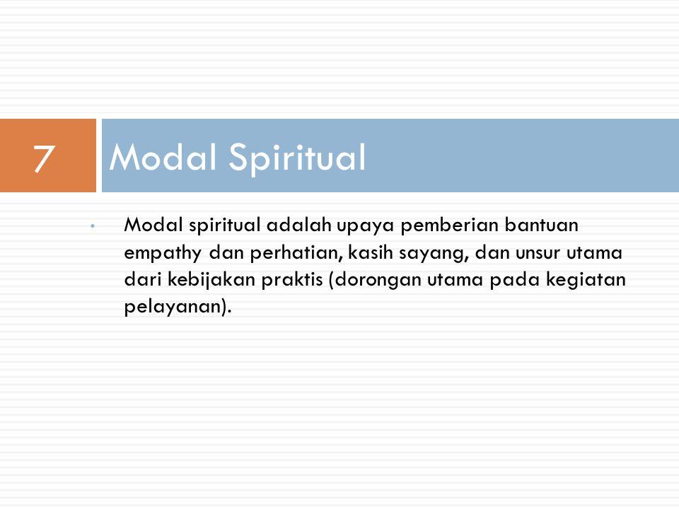 Modal spiritual adalah upaya pemberian bantuan empathy dan perhatian, kasih sayang, dan unsur utama dari kebijakan praktis (dorongan utama pada kegiatan pelayanan).