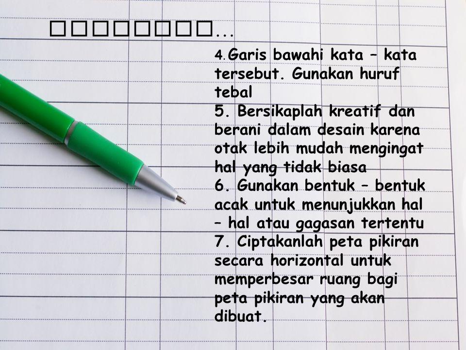 Lanjutan… 4. Garis bawahi kata – kata tersebut. Gunakan huruf tebal 5. Bersikaplah kreatif dan berani dalam desain karena otak lebih mudah mengingat h