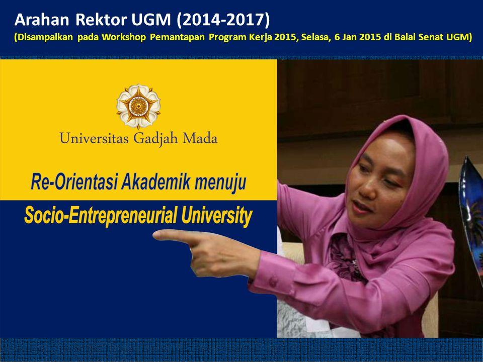 Arahan Rektor UGM (2014-2017) (Disampaikan pada Workshop Pemantapan Program Kerja 2015, Selasa, 6 Jan 2015 di Balai Senat UGM)