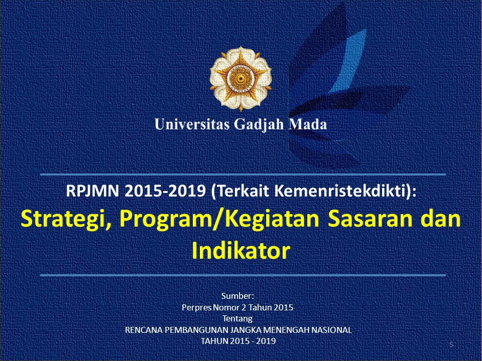 RPJMN 2015-2019 (Terkait Kemenristekdikti): Strategi, Program/Kegiatan Sasaran dan Indikator 5 Sumber: Perpres Nomor 2 Tahun 2015 Tentang RENCANA PEMB