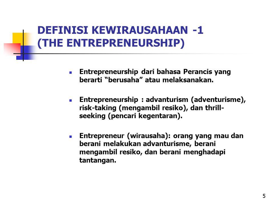 6 Pengertian KEWIRAUSAHAAN (ENTREPRENEURSHIP)-2 Usaha untuk menciptakan nilai lewat pengakuan terhadap peluang bisnis, manajemen pengambilan resiko sesuai dengan peluang yang ada, dan lewat keterampilan komunikasi dan manajemen untuk memobilisir manusia, keuangan dan sumber daya yang diperlukan untuk membawa sebuah proyek sampai berhasil (Peter Kilby, Entrepreneurship and Economic Developmen, 1971).