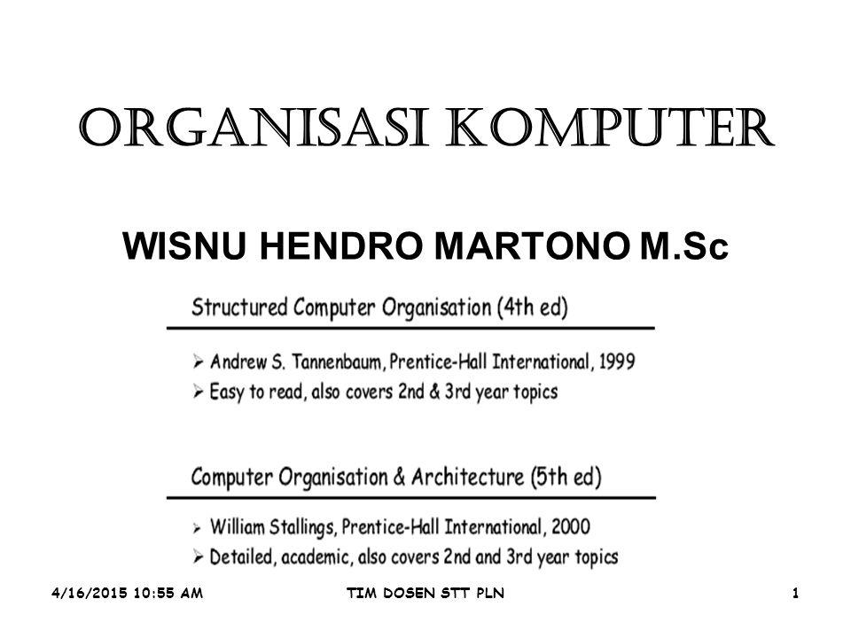 4/16/2015 10:56 AMTIM DOSEN STT PLN1 ORGANISASI KOMPUTER WISNU HENDRO MARTONO M.Sc