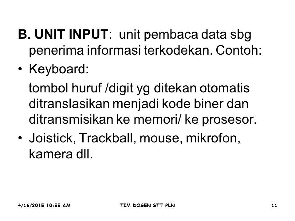4/16/2015 10:56 AMTIM DOSEN STT PLN11. B. UNIT INPUT: unit pembaca data sbg penerima informasi terkodekan. Contoh: Keyboard: tombol huruf /digit yg di