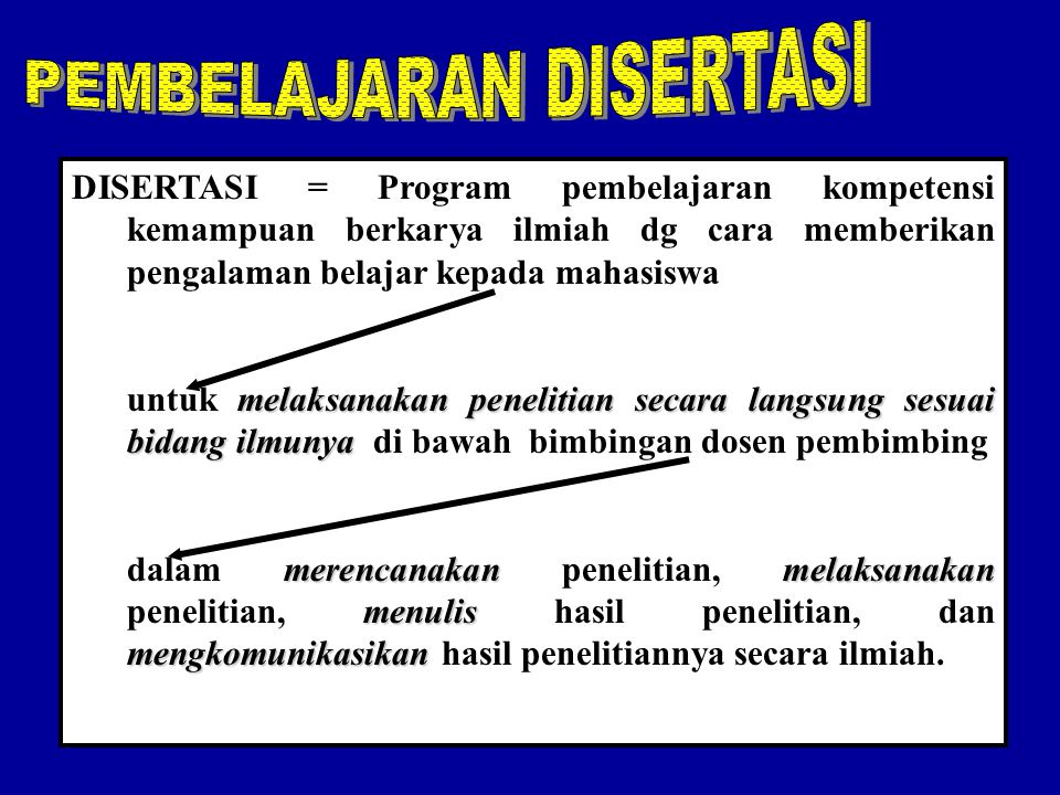 DISERTASI merupakan bagian integral dari program pendidikan (intra- kurikuler) STRATA-3 PPSUB yg mempunyai ciri-ciri khusus, yaitu: 1. Pembelajaran ke