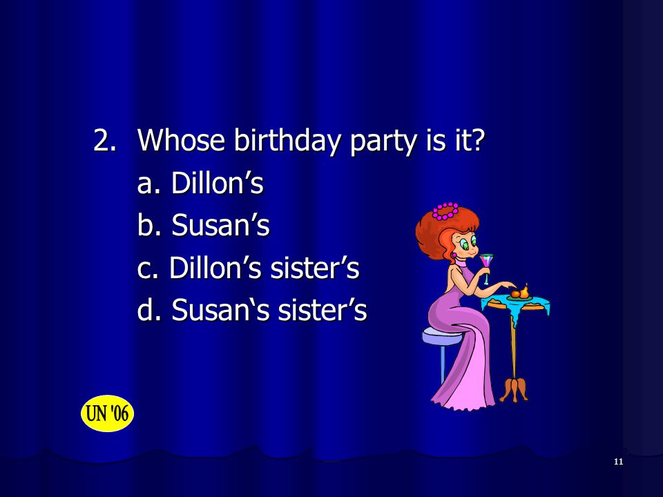 12 3. Where is the party held? a. Susan's home b. 2/7 Shirley Rd c. In a restaurant d. At school