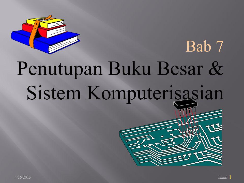 4/16/2015 Transi 1 Bab 7 Penutupan Buku Besar & Sistem Komputerisasian