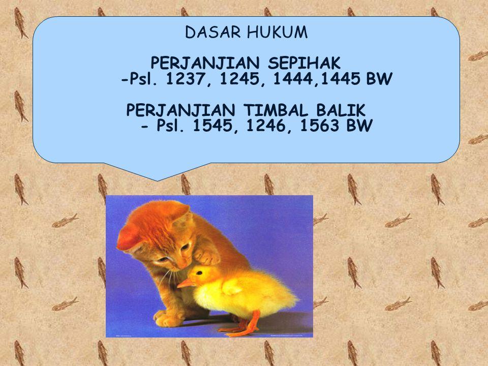 DASAR HUKUM PERJANJIAN SEPIHAK -Psl.1237, 1245, 1444,1445 BW PERJANJIAN TIMBAL BALIK - Psl.