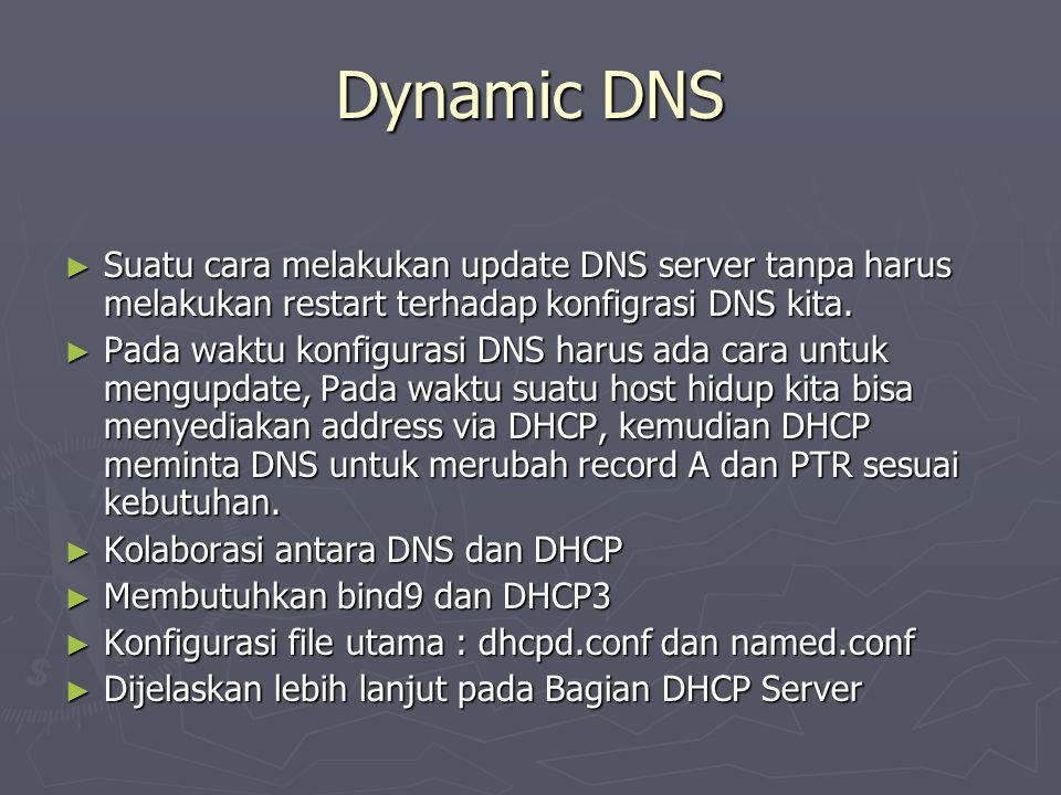Dynamic DNS ► Suatu cara melakukan update DNS server tanpa harus melakukan restart terhadap konfigrasi DNS kita. ► Pada waktu konfigurasi DNS harus ad
