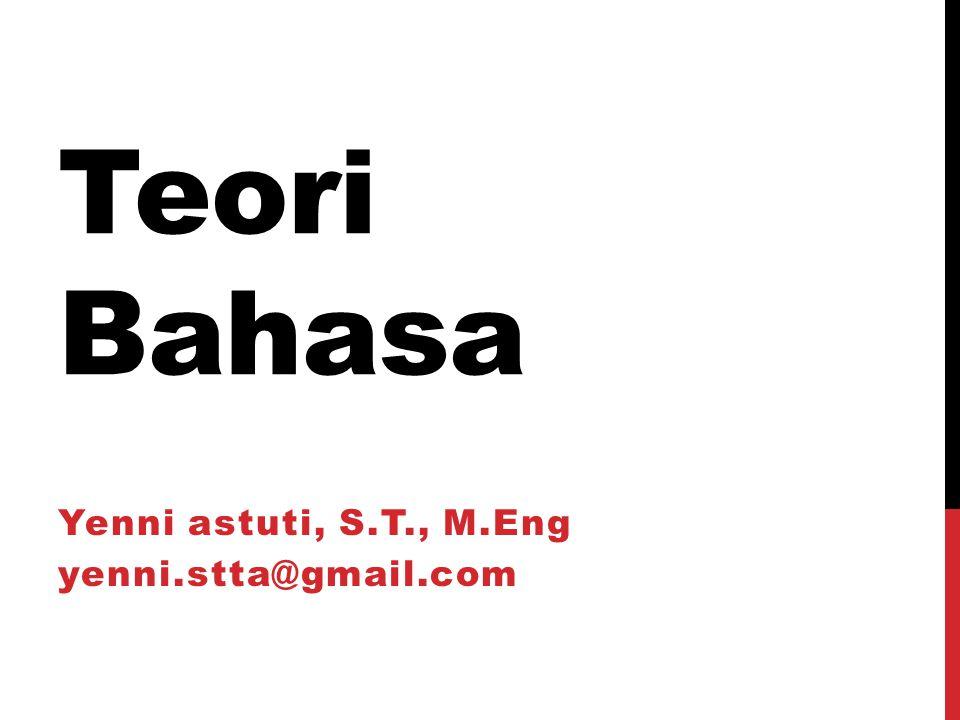 Teori Bahasa Yenni astuti, S.T., M.Eng yenni.stta@gmail.com