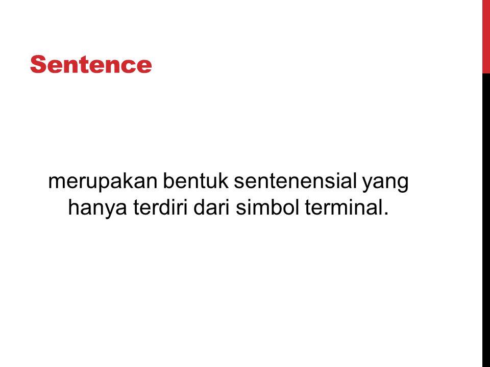 Sentence merupakan bentuk sentenensial yang hanya terdiri dari simbol terminal.