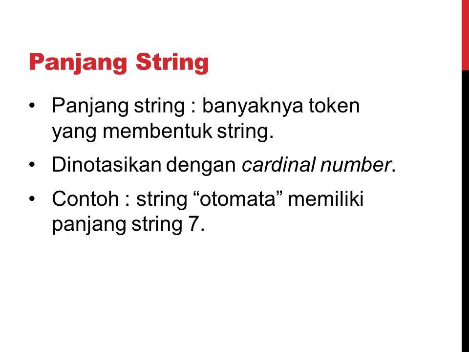 "Panjang String Panjang string : banyaknya token yang membentuk string. Dinotasikan dengan cardinal number. Contoh : string ""otomata"" memiliki panjang"