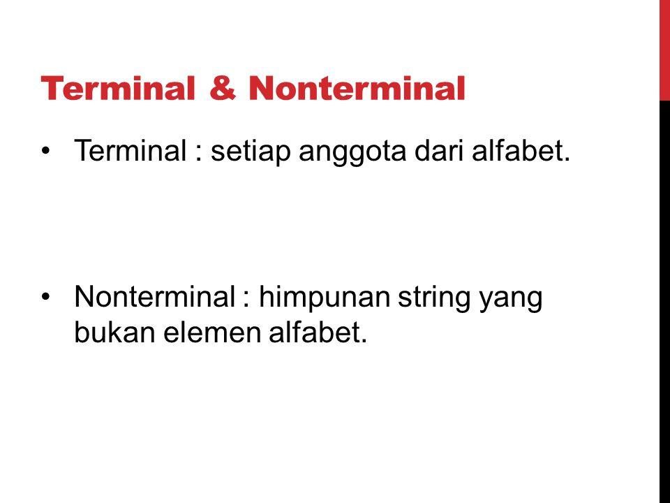 Terminal & Nonterminal Terminal : setiap anggota dari alfabet. Nonterminal : himpunan string yang bukan elemen alfabet.