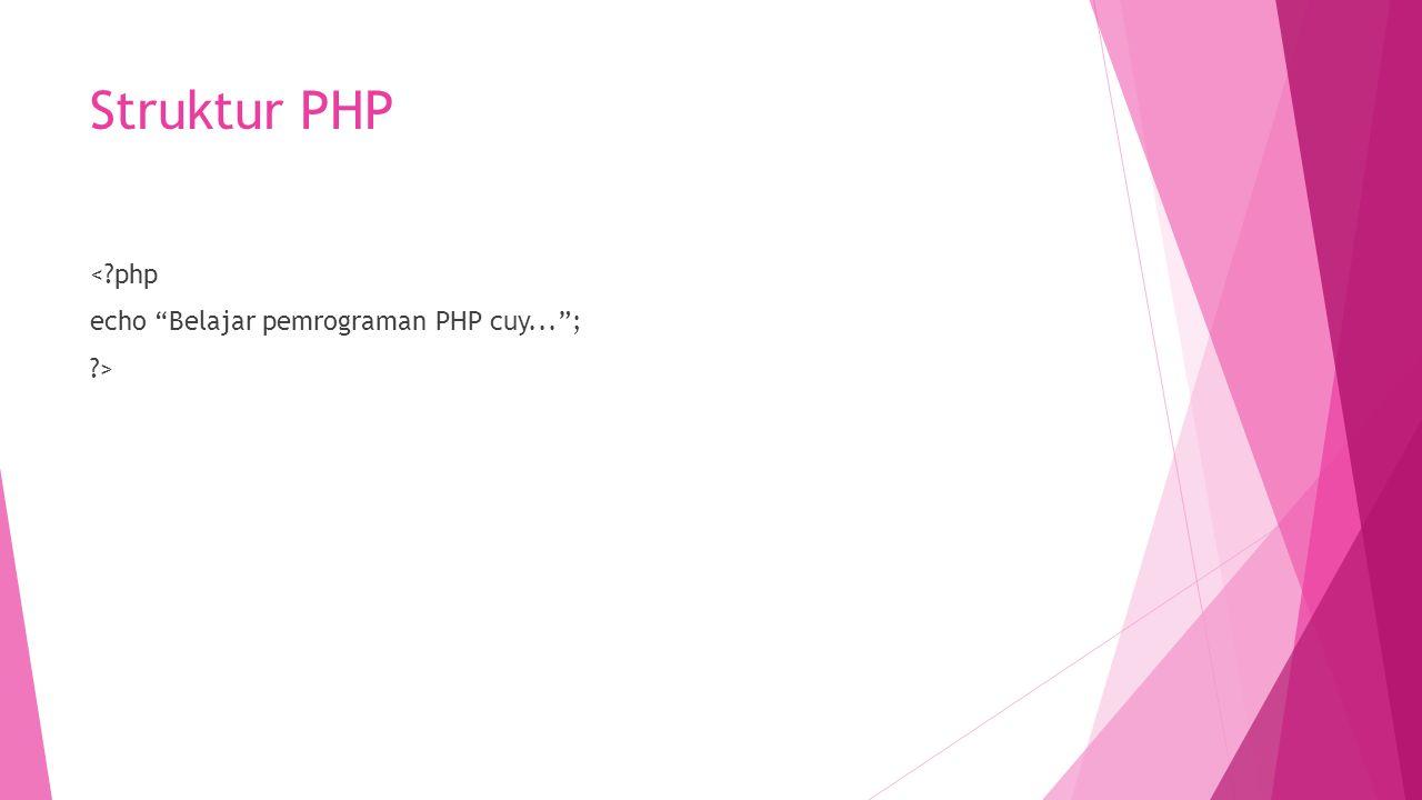 "Struktur PHP <?php echo ""Belajar pemrograman PHP cuy...""; ?>"