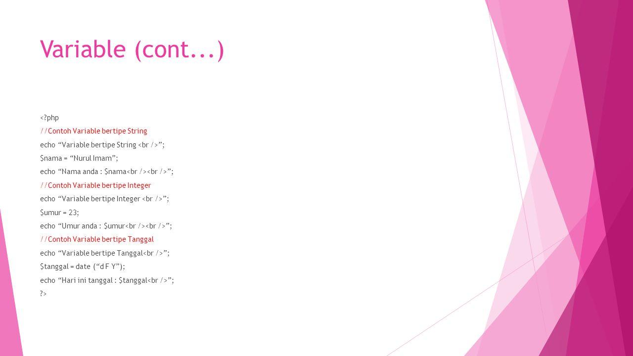 """Variable (cont...) <?php //Contoh Variable bertipe String echo """"Variable bertipe String """"; $nama = """"Nurul Imam""""; echo """"Nama anda : $nama """"; //Contoh V"""