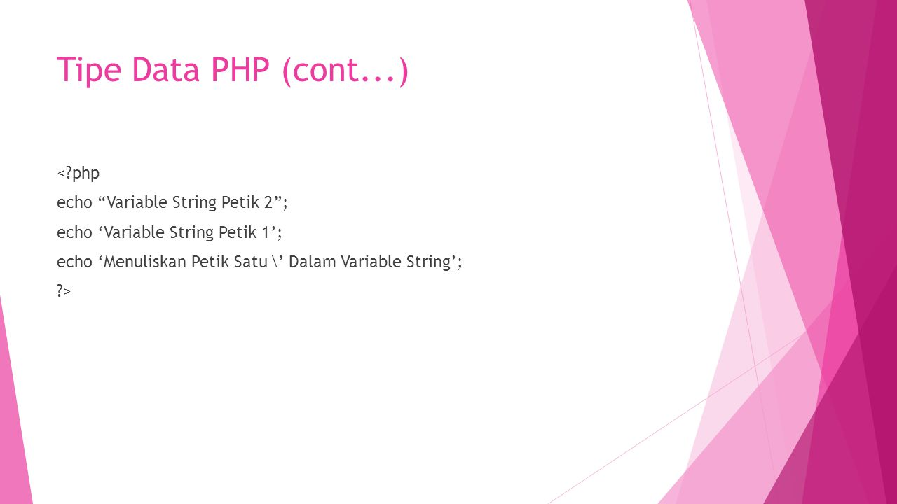 "Tipe Data PHP (cont...) <?php echo ""Variable String Petik 2""; echo 'Variable String Petik 1'; echo 'Menuliskan Petik Satu \' Dalam Variable String'; ?"