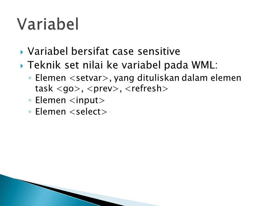  Variabel bersifat case sensitive  Teknik set nilai ke variabel pada WML: ◦ Elemen, yang dituliskan dalam elemen task,, ◦ Elemen