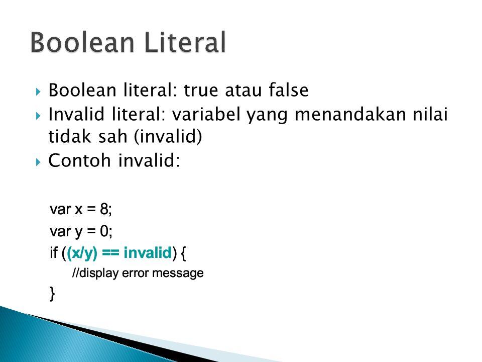  Boolean literal: true atau false  Invalid literal: variabel yang menandakan nilai tidak sah (invalid)  Contoh invalid: