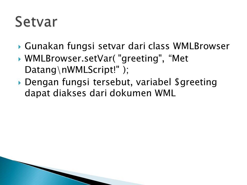  Gunakan fungsi setvar dari class WMLBrowser  WMLBrowser.setVar(