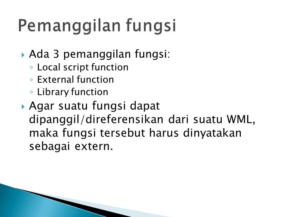  Ada 3 pemanggilan fungsi: ◦ Local script function ◦ External function ◦ Library function  Agar suatu fungsi dapat dipanggil/direferensikan dari sua