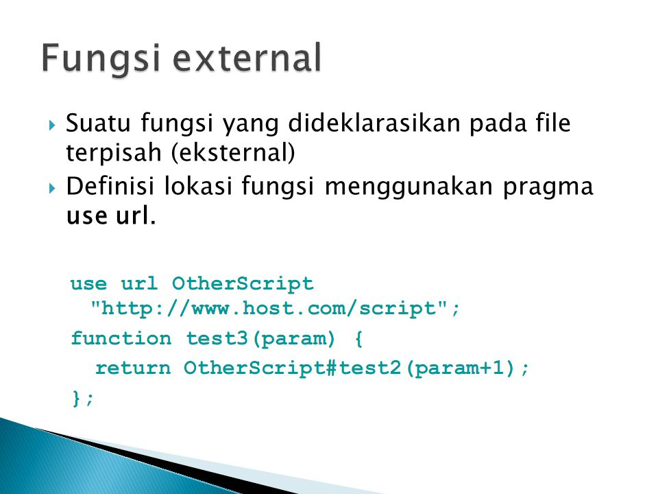  Suatu fungsi yang dideklarasikan pada file terpisah (eksternal)  Definisi lokasi fungsi menggunakan pragma use url.