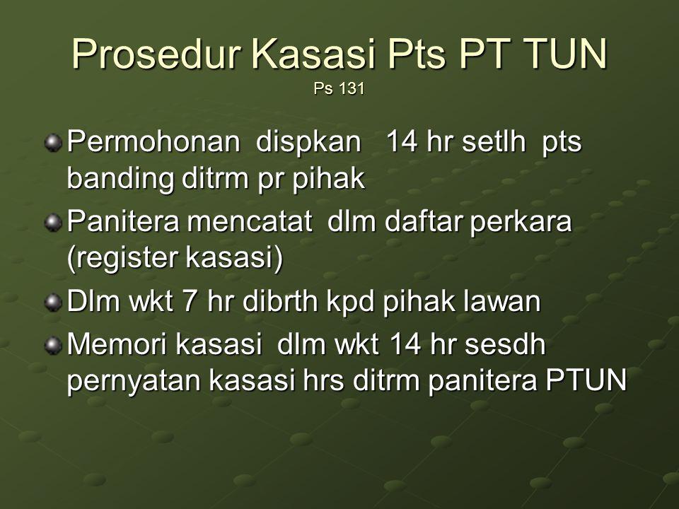 Prosedur Kasasi Pts PT TUN Ps 131 Permohonan dispkan 14 hr setlh pts banding ditrm pr pihak Panitera mencatat dlm daftar perkara (register kasasi) Dlm