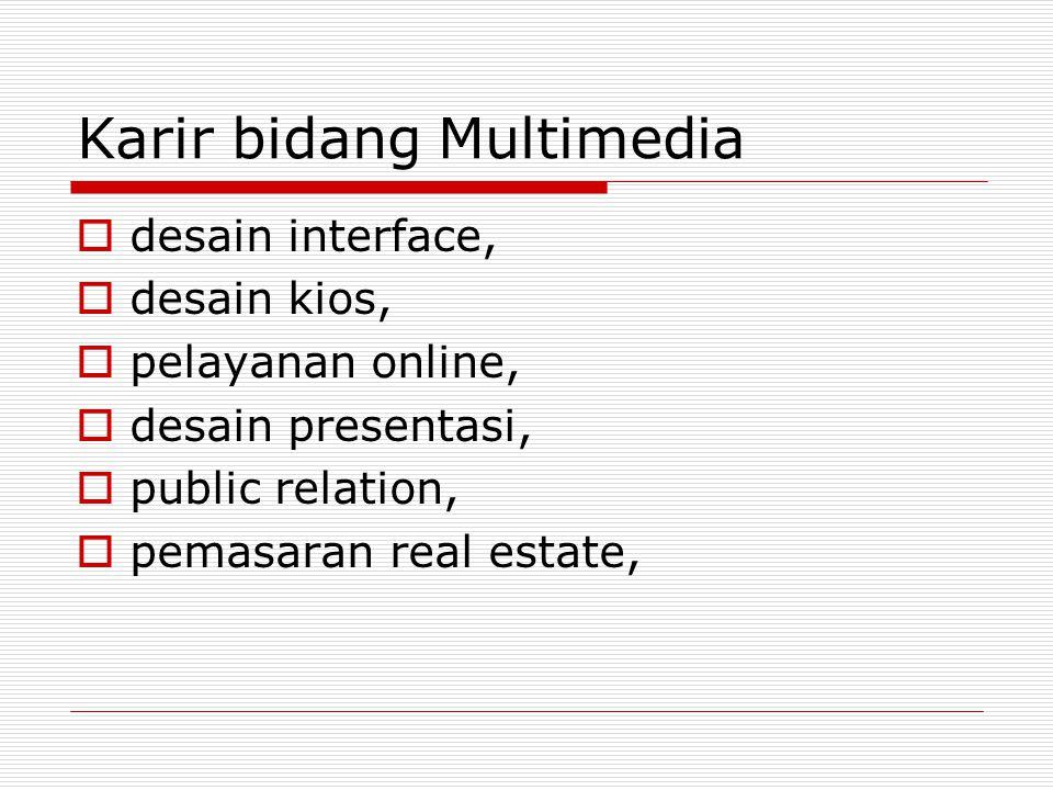 Karir bidang Multimedia  desain interface,  desain kios,  pelayanan online,  desain presentasi,  public relation,  pemasaran real estate,