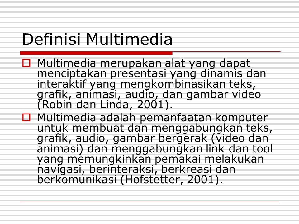 Definisi Multimedia  Multimedia merupakan alat yang dapat menciptakan presentasi yang dinamis dan interaktif yang mengkombinasikan teks, grafik, anim