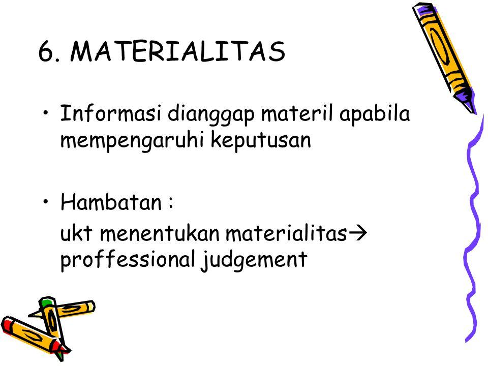 6. MATERIALITAS Informasi dianggap materil apabila mempengaruhi keputusan Hambatan : ukt menentukan materialitas  proffessional judgement