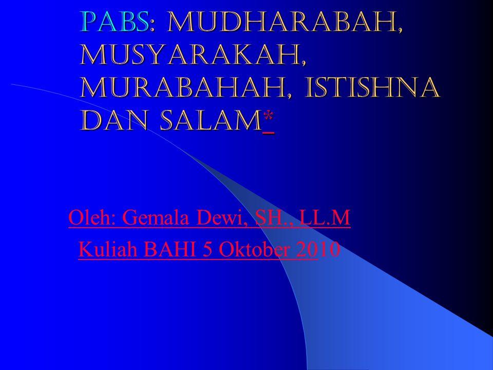 PABS: Mudharabah, Musyarakah, Murabahah, Istishna dan Salam* * Oleh: Gemala Dewi, SH., LL.M Kuliah BAHI 5 Oktober 20Kuliah BAHI 5 Oktober 2010
