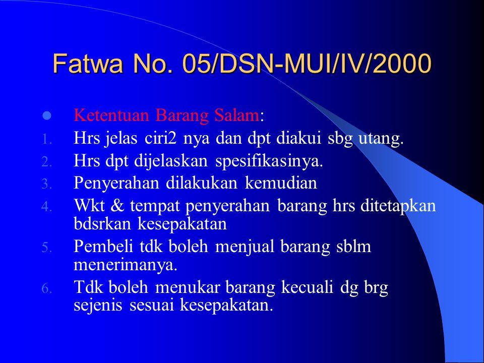 Fatwa No. 05/DSN-MUI/IV/2000 Ketentuan Barang Salam: 1. Hrs jelas ciri2 nya dan dpt diakui sbg utang. 2. Hrs dpt dijelaskan spesifikasinya. 3. Penyera