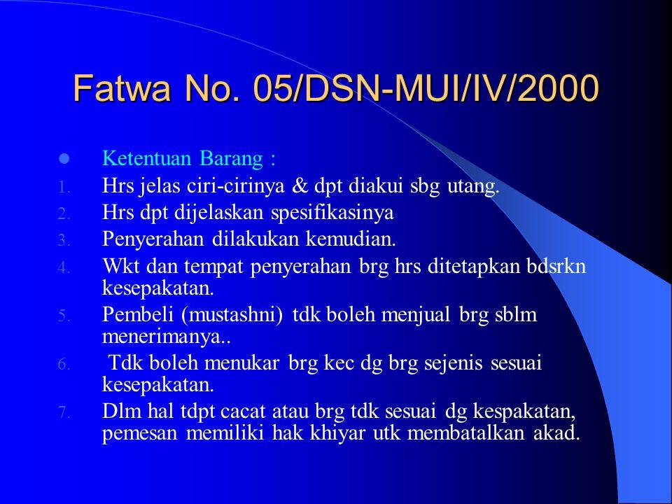 Fatwa No. 05/DSN-MUI/IV/2000 Ketentuan Barang : 1. Hrs jelas ciri-cirinya & dpt diakui sbg utang. 2. Hrs dpt dijelaskan spesifikasinya 3. Penyerahan d