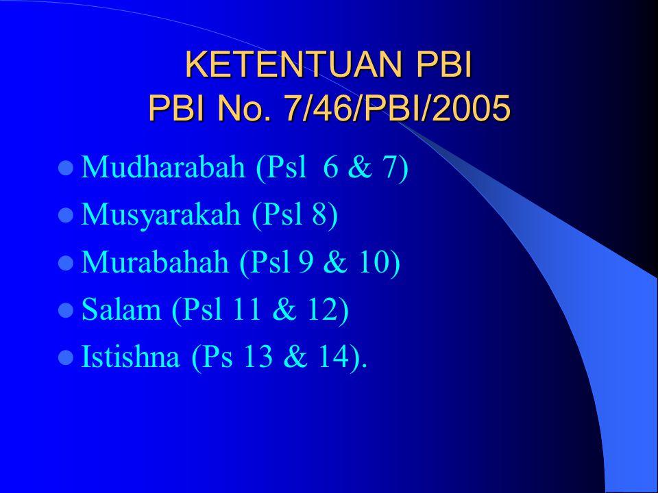 KETENTUAN PBI PBI No. 7/46/PBI/2005 Mudharabah (Psl 6 & 7) Musyarakah (Psl 8) Murabahah (Psl 9 & 10) Salam (Psl 11 & 12) Istishna (Ps 13 & 14).