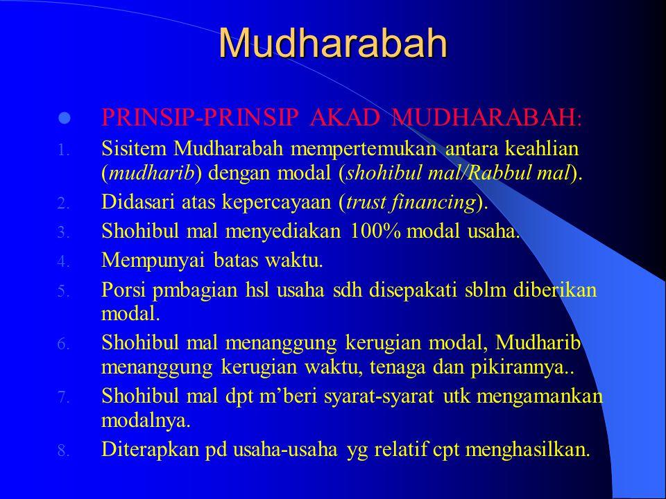 Mudharabah PRINSIP-PRINSIP AKAD MUDHARABAH : 1. Sisitem Mudharabah mempertemukan antara keahlian (mudharib) dengan modal (shohibul mal/Rabbul mal). 2.