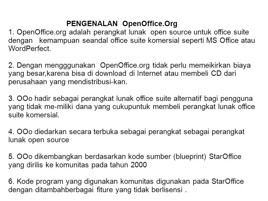 PENGENALAN OpenOffice.Org 1. OpenOffice.org adalah perangkat lunak open source untuk office suite dengan kemampuan seandal office suite komersial sepe