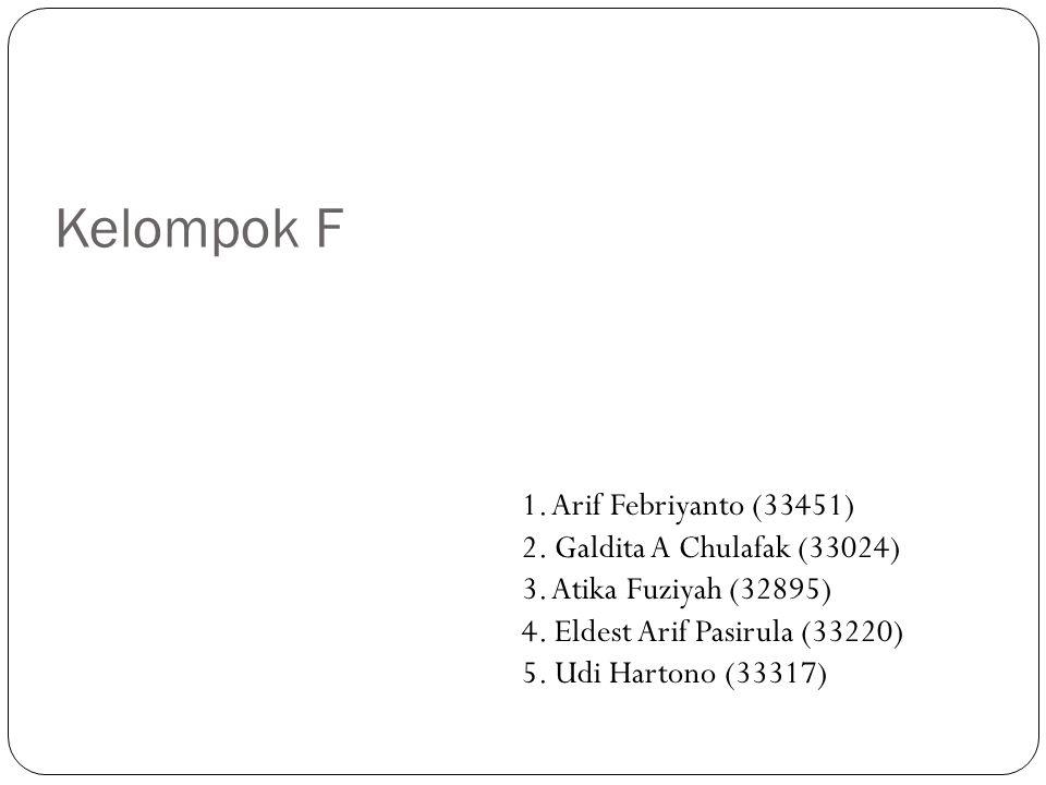 Kelompok F 1. Arif Febriyanto (33451) 2. Galdita A Chulafak (33024) 3.