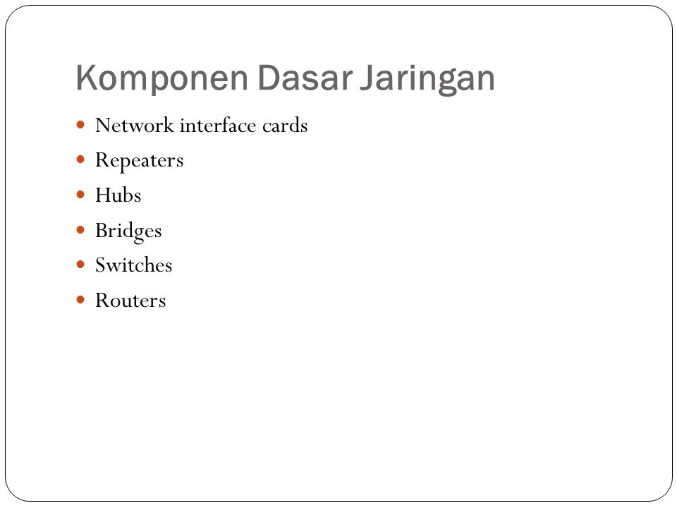 Komponen Dasar Jaringan Network interface cards Repeaters Hubs Bridges Switches Routers