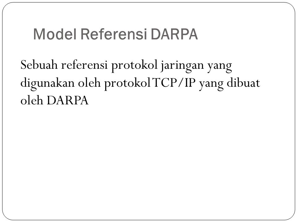 Model Referensi DARPA Sebuah referensi protokol jaringan yang digunakan oleh protokol TCP/IP yang dibuat oleh DARPA