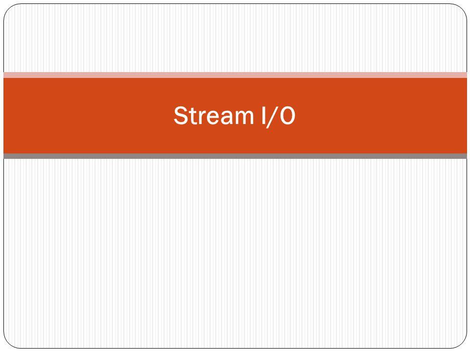 Stream I/O