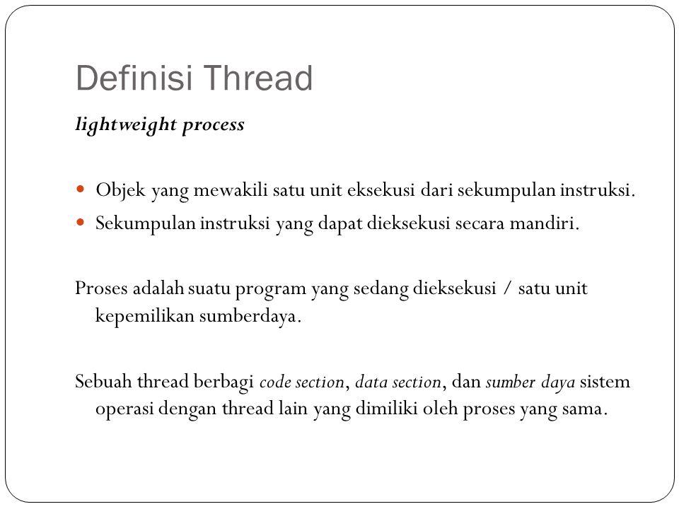 Definisi Thread lightweight process Objek yang mewakili satu unit eksekusi dari sekumpulan instruksi.