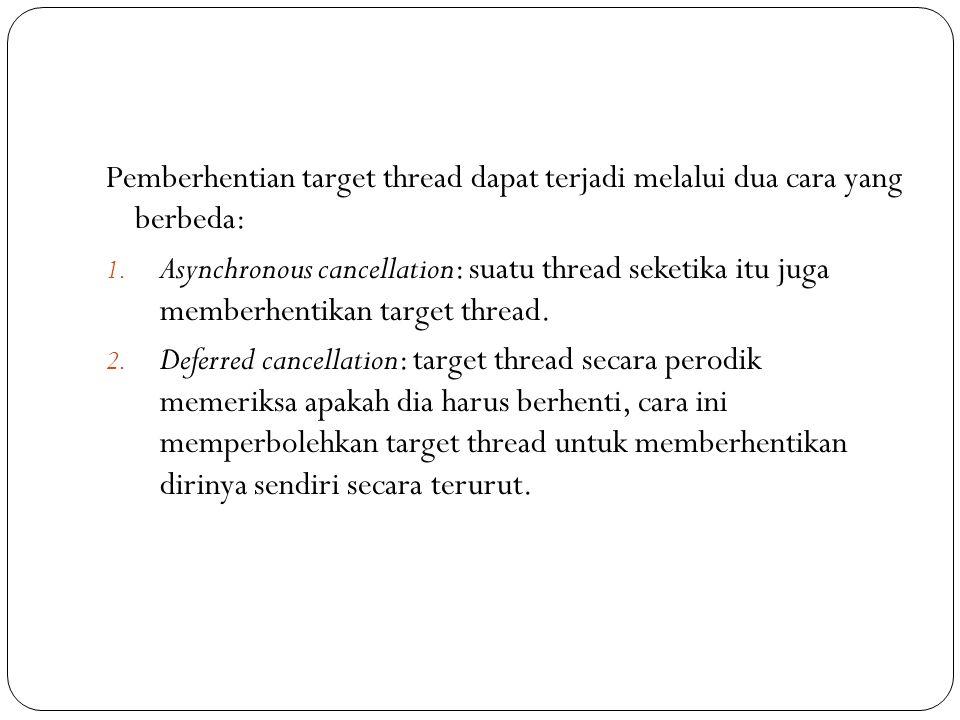Pemberhentian target thread dapat terjadi melalui dua cara yang berbeda: 1.