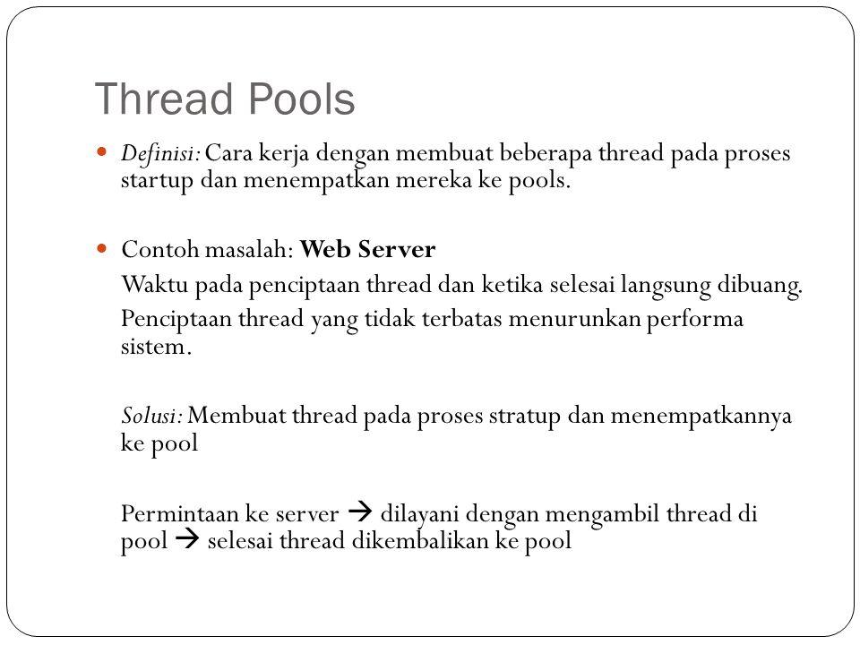 Thread Pools Definisi: Cara kerja dengan membuat beberapa thread pada proses startup dan menempatkan mereka ke pools.