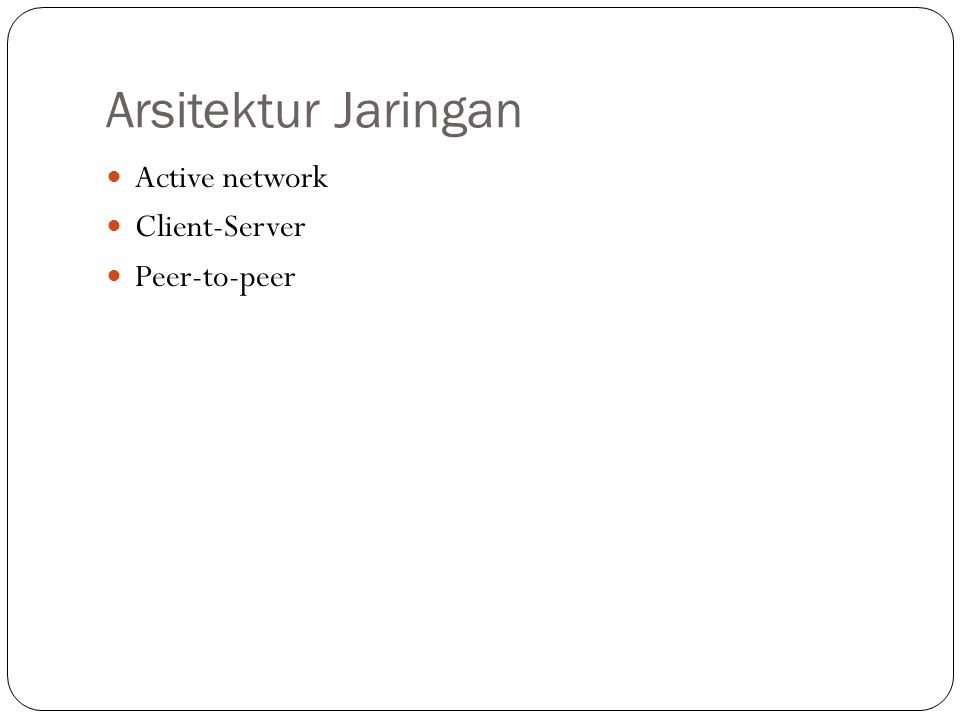 Arsitektur Jaringan Active network Client-Server Peer-to-peer