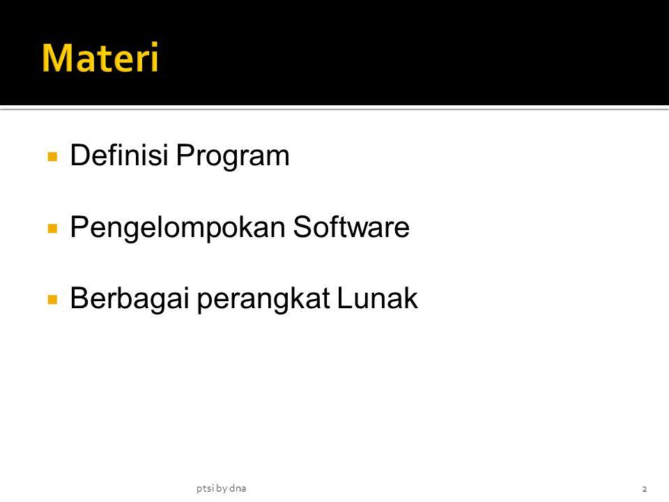  Definisi Program  Pengelompokan Software  Berbagai perangkat Lunak ptsi by dna2