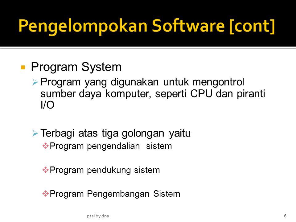  Program System  Program yang digunakan untuk mengontrol sumber daya komputer, seperti CPU dan piranti I/O  Terbagi atas tiga golongan yaitu  Prog