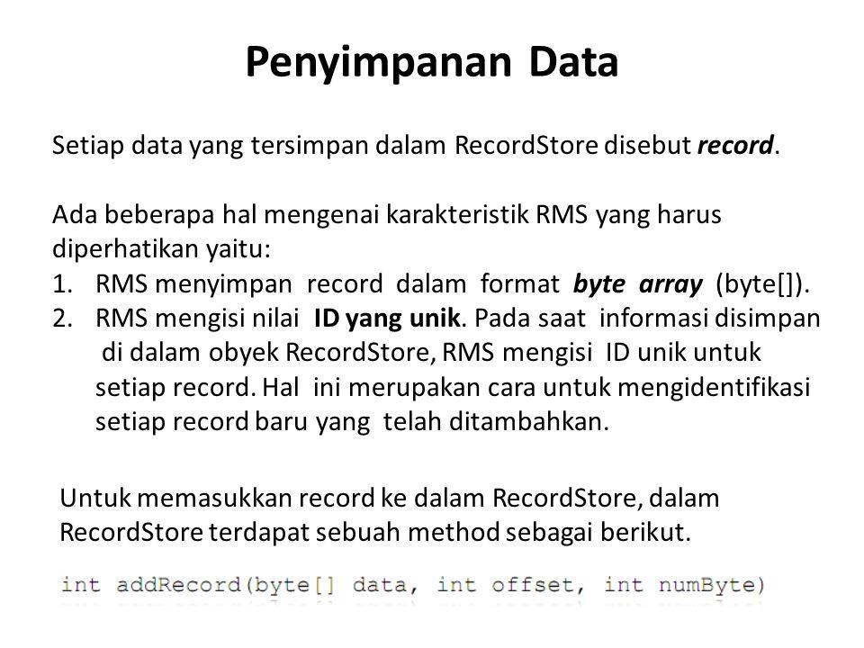 Penyimpanan Data Setiap data yang tersimpan dalam RecordStore disebut record. Ada beberapa hal mengenai karakteristik RMS yang harus diperhatikan yait