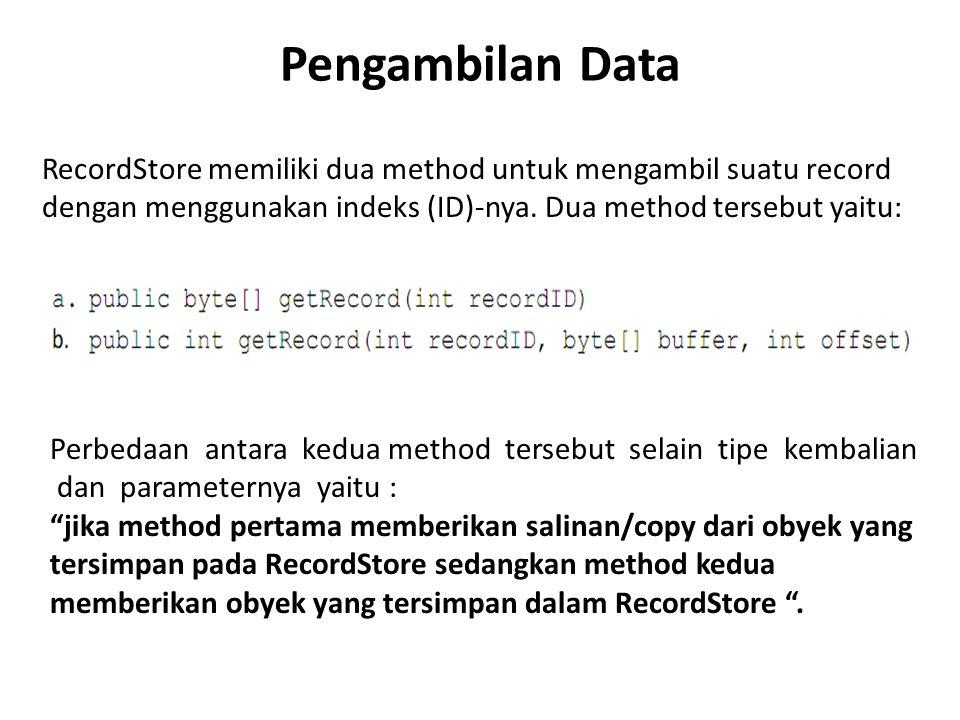 Pengambilan Data RecordStore memiliki dua method untuk mengambil suatu record dengan menggunakan indeks (ID)‐nya. Dua method tersebut yaitu: Perbedaan