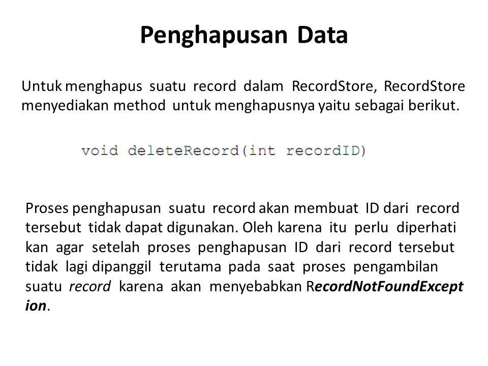 Penghapusan Data Untuk menghapus suatu record dalam RecordStore, RecordStore menyediakan method untuk menghapusnya yaitu sebagai berikut. Proses pengh