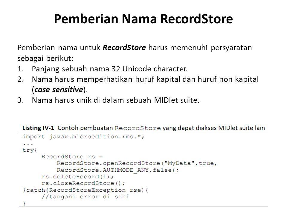 Pemberian Nama RecordStore Pemberian nama untuk RecordStore harus memenuhi persyaratan sebagai berikut: 1.Panjang sebuah nama 32 Unicode character. 2.
