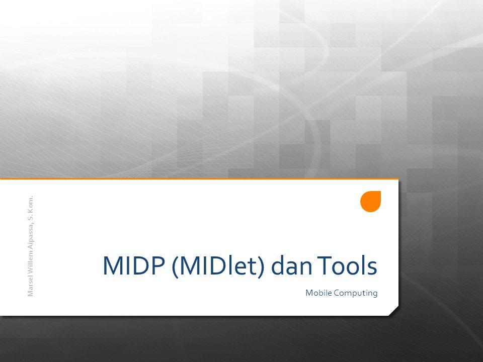 MIDP (MIDlet) dan Tools Mobile Computing Marsel Willem Aipassa, S. Kom.